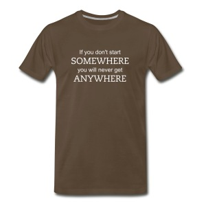 Start somewhere - Men's Premium T-Shirt