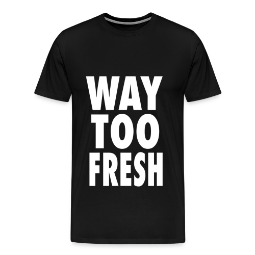 Way Too Fresh Classic Tee (Black) - Men's Premium T-Shirt
