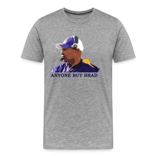 Anyone But Brad - Men's Premium T-Shirt