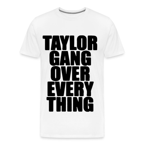 Taylor Gang Over Every Thing T-Shirt - Men's Premium T-Shirt