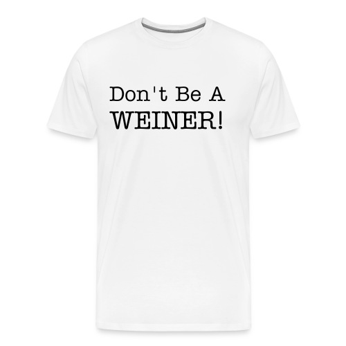 Don't Be A WEINER! - Men's Premium T-Shirt
