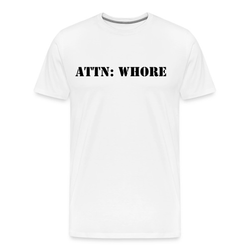 Attn: Whore T-Shirt - Men's Premium T-Shirt