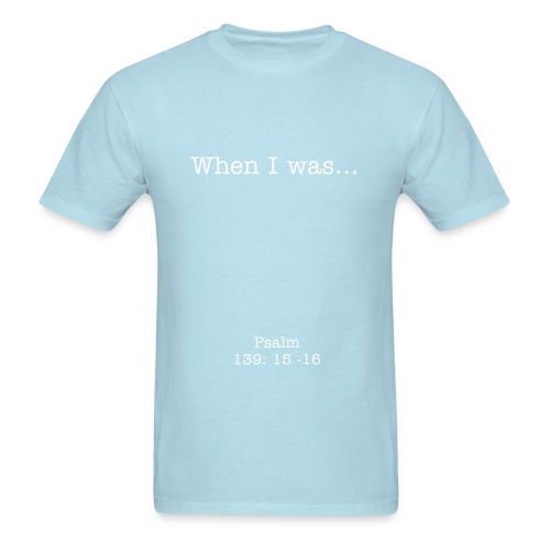 Men's T-Shirt - Text On Front: When I was...  Text On Sleeve: Psalm 139: 15-16   Text On Back: Woven Together in the Depth of the Earth...