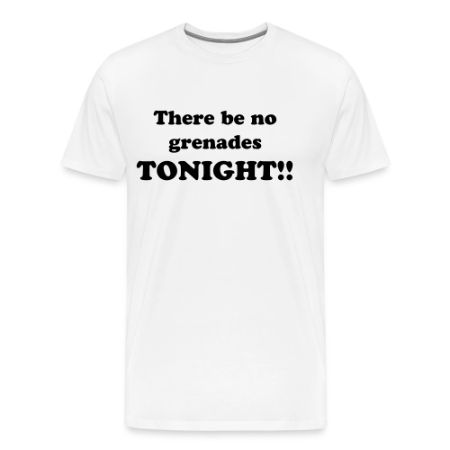 there will be no grenades tonight - Men's Premium T-Shirt
