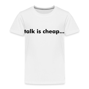 talk is cheap... (toddler) - Toddler Premium T-Shirt