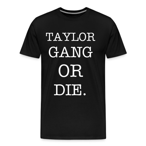 TAYLOR GANG OR DIE.  Mens T-Shirt - Men's Premium T-Shirt