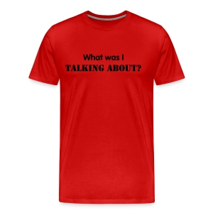 What was I talking about - Black Text - Mens - Men's Premium T-Shirt