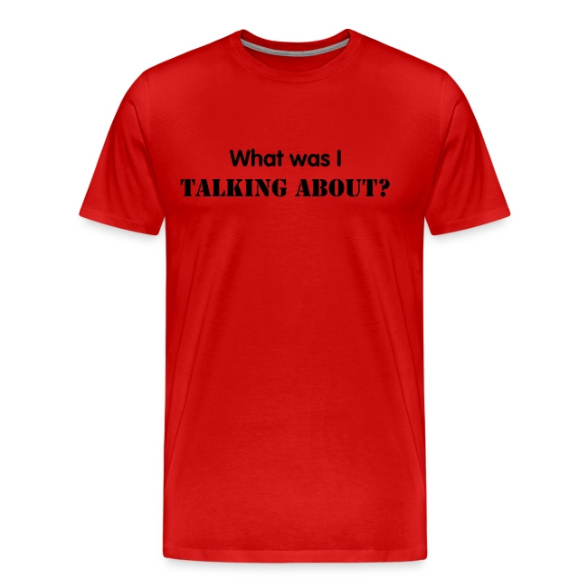What was I talking about - Black Text - Mens