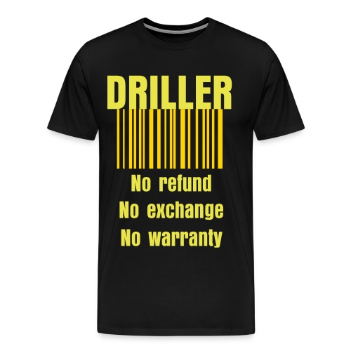 Drillers,no refund,no exchange,no warranty - Men's Premium T-Shirt
