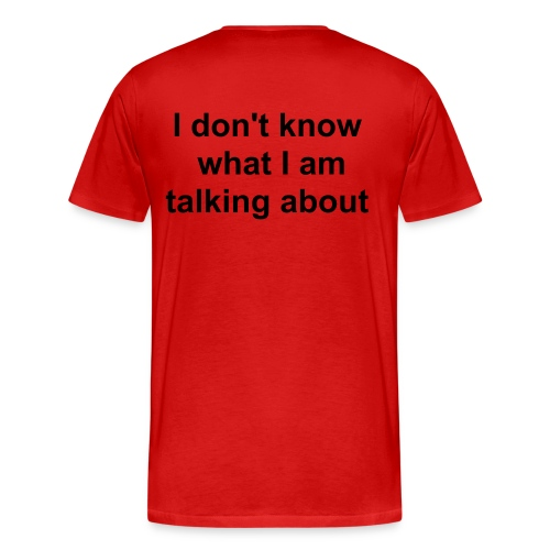 (2-Sided) I don't know what I'm talking about - Men's Premium T-Shirt