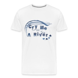 Cry me a River - Men's Premium T-Shirt