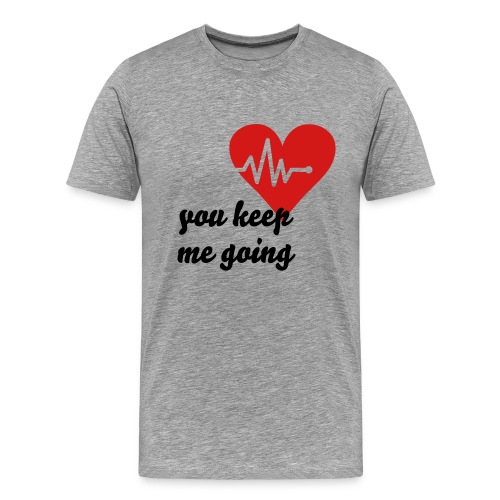Men's Premium T-Shirt - Sometimes, the one you love keeps you alive.