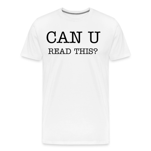 Can U read this shirts - Add your insult sentence ! - Men's Premium T-Shirt