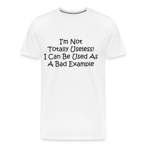 I'm not totally useless! I can be used as a bad example - Men's Premium T-Shirt