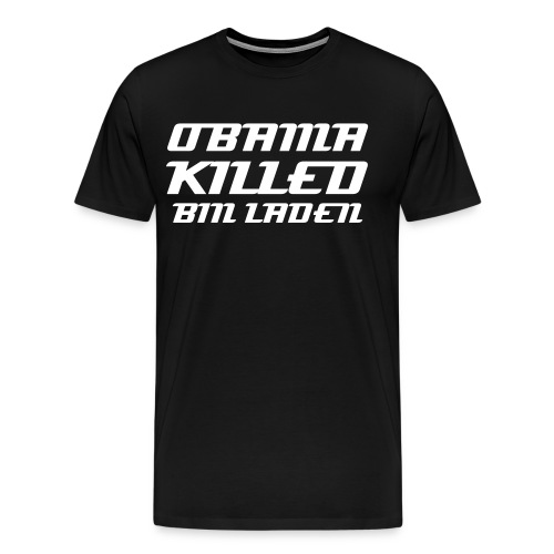 obama killed bin laden 1 - Men's Premium T-Shirt