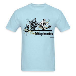 Skateboarding - Nothing Else Matters  - Men's T-Shirt