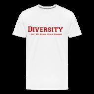 T-Shirts ~ Men's Premium T-Shirt ~ Diversity Lost My School Public Funding T-Shirt