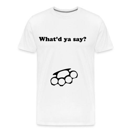 what'd ya say? brass kunckles t-shirt - Men's Premium T-Shirt