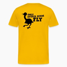 ONLY STUPID BIRDS FLY emu ostrich T-Shirts