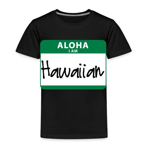 Nametag - I Am Hawaiian - Toddler Premium T-Shirt