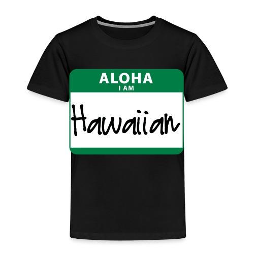 Nametag - I Am Hawaiian - Toddler Premium T-Shirt