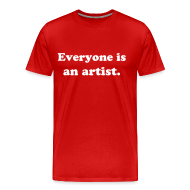 T-Shirts ~ Men's Premium T-Shirt ~ Everyone is an artist.