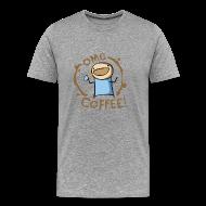 T-Shirts ~ Men's Premium T-Shirt ~ OMG Coffee 3XL Tee