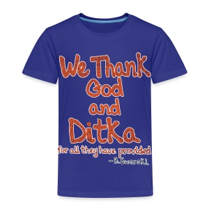 We Thank God and Ditka for all they have provided - Toddler Premium T-Shirt