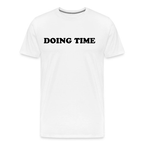 Doing Time Shirt - Men's Premium T-Shirt