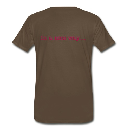 in a nice way - Men's Premium T-Shirt