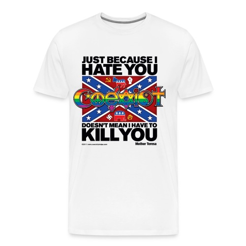 Coexist Just Because I Hate You, Doesn't Mean I Have to Kill You Classic Front - Men's Premium T-Shirt