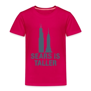 Sears is Taller - Toddler Premium T-Shirt