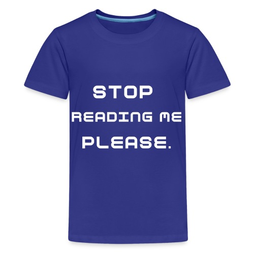 Stop reading bro. - Kids' Premium T-Shirt