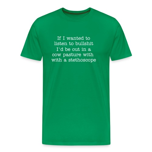 Men's Premium T-Shirt - This makes a great backup undershirt when you know you're going to be visiting some fathead loudmouth who's always blathering on about why he's right.