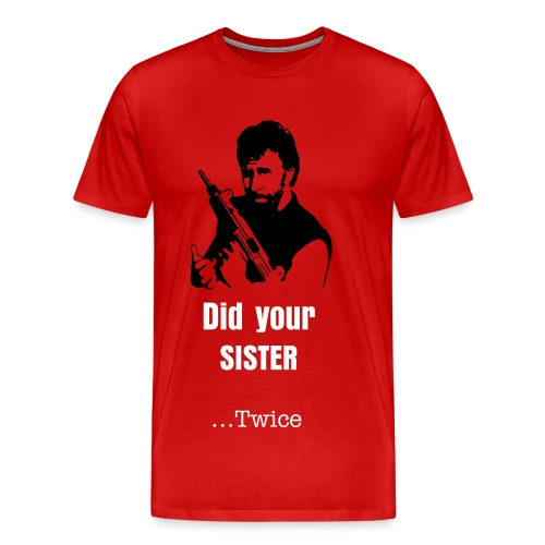 Chuck did your sister - Men's Premium T-Shirt