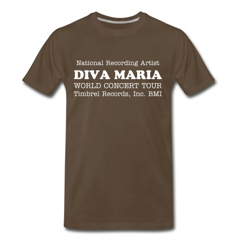 National Recording Artist: DIVA MARIA! World Concert Tour! Courtesy of TIMBREL RECORDS, INC./BMI (Custom T-Shirt) - Men's Premium T-Shirt
