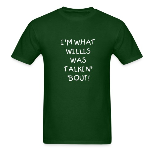 What you talkin' 'bout Williw - Men's T-Shirt