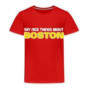 Say Nice Things About Boston - Toddler Premium T-Shirt