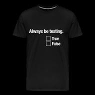 T-Shirts ~ Men's Premium T-Shirt ~ Always be testing