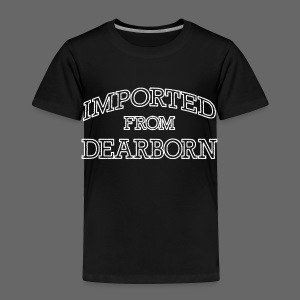 Imported From Dearborn - Toddler Premium T-Shirt