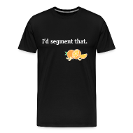 T-Shirts ~ Men's Premium T-Shirt ~ I'd segment that