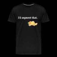 T-Shirts ~ Men's Premium T-Shirt ~ I'd segment that