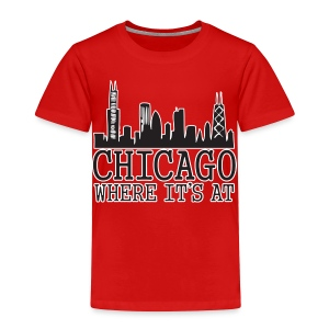 Chicago: Where It's At - Toddler Premium T-Shirt