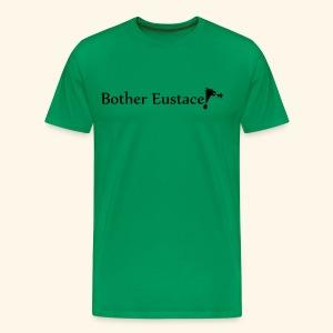 Bother Eustace! - Men's Premium T-Shirt