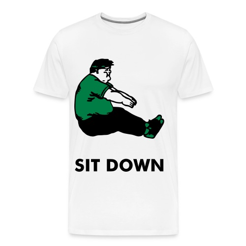 Sit Down T-Shirt! - Men's Premium T-Shirt