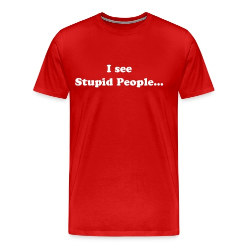Stupid People - Men's Premium T-Shirt
