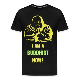 I Am A Buddhist Now! T-Shirt - Men's Premium T-Shirt