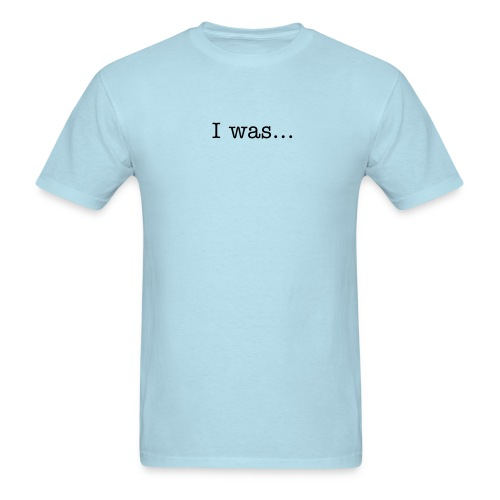 Men's T-Shirt - Text On Front: I Was...