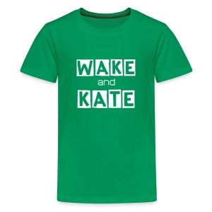 WAKE UP AND WATCH KATE! - Kids' Premium T-Shirt