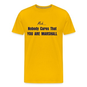 Nobody Cares you are Marshall - Men's Premium T-Shirt